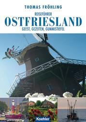 Reiseführer Ostfriesland - Geest, Gezeiten, Gummistiefel