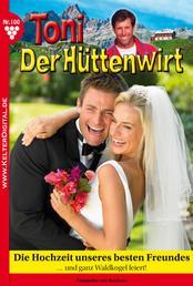 Toni der Hüttenwirt 100 – Heimatroman - Die Hochzeit unseres besten Freundes