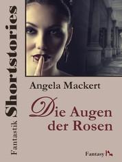 Fantastik Shortstories: Die Augen der Rosen