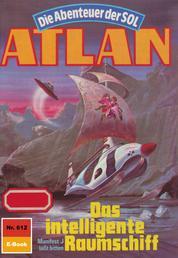 """Atlan 612: Das intelligente Raumschiff - Atlan-Zyklus """"Die Abenteuer der SOL"""""""