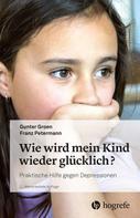 Gunter Groen: Wie wird mein Kind wieder glücklich?