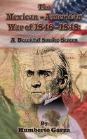 Humberto Garza: The Mexican-American War of 1846-48: A Deceitful Smoke Screen