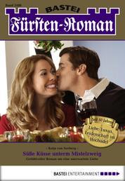 Fürsten-Roman - Folge 2486 - Süße Küsse unterm Mistelzweig