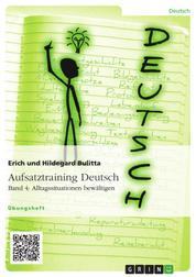 Aufsatztraining Deutsch - Band 4: Alltagssituationen bewältigen