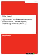 Philipp Freund: Opportunities and Risks of the Proposed Referendum on United Kingdom's Membership in the EU (BREXIT)