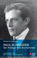 Margarete Schneider: Paul Schneider - Der Prediger von Buchenwald