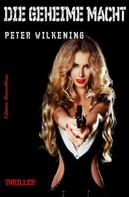 Peter Wilkening: Die geheime Macht: Thriller ★