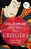 Laura Joh Rowland: Der Weg des Kriegers: Sano Ichirōs fünfter Fall