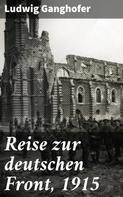 Ludwig Ganghofer: Reise zur deutschen Front, 1915