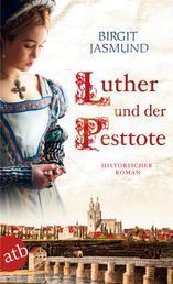 Luther und der Pesttote - Historischer Roman