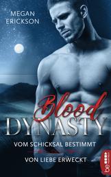 Blood Dynasty - Vom Schicksal bestimmt & Von Liebe erweckt