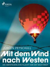 Mit dem Wind nach Westen - Die abenteuerliche Flucht von Ost nach West