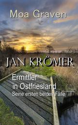 Jan Krömer - Ermittler in Ostfriesland - Seine ersten beiden Fälle
