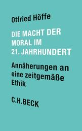 Die Macht der Moral im 21. Jahrhundert - Annäherungen an eine zeitgemäße Ethik