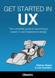 Get Started in UX - The Complete Guide to Launching a Career in User Experience Design