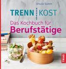 Ursula Summ: Trennkost. Das Kochbuch für Berufstätige