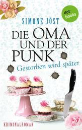 Die Oma und der Punk - Gestorben wird später - Kriminalroman