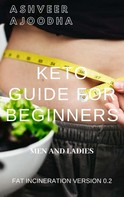 Ashveer Ajoodha: Keto Guide for Beginners -Fat Incineration