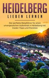 Heidelberg lieben lernen: Der perfekte Reiseführer für einen unvergesslichen Aufenthalt in Heidelberg inkl. Insider-Tipps und Packliste