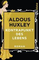 Aldous Huxley: Kontrapunkt des Lebens