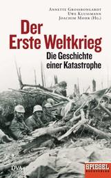 Der Erste Weltkrieg - Die Geschichte einer Katastrophe - Ein SPIEGEL-Buch -