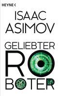 Isaac Asimov: Geliebter Roboter ★★★★