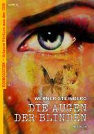 Werner Steinberg: DIE AUGEN DER BLINDEN