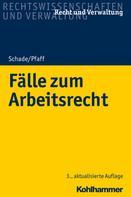 Georg Friedrich Schade: Fälle zum Arbeitsrecht