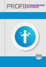 Profi-Kleinanzeigen-Ratgeber – inklusive Videokurse - Das lehrreiche Praxisfachbuch, in dem du lernst, wie du mithilfe professioneller Kleinanzeigen nebenbei Geld verdienst!