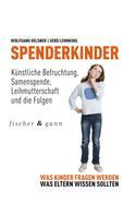 Wolfgang Oelsner: Spenderkinder - Künstliche Befruchtung, Samenspende, Leihmutterschaft und die Folgen