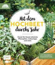 Mit dem Hochbeet durchs Jahr - Monat für Monat nützliche Pflanzpläne, Anbautipps und mehr: Mit Hochbeet-Bauanleitung