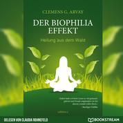 Der Biophilia-Effekt - Heilung aus dem Wald (Ungekürzt)
