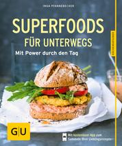 Superfoods für unterwegs - Mit Power durch den Tag