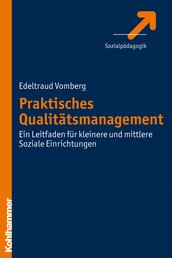 Praktisches Qualitätsmanagement - Ein Leitfaden für kleinere und mittlere Soziale Einrichtungen