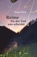 Dieter Wick: Reime bis der Tod uns scheidet