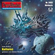 """Perry Rhodan 2492: Koltoroc - Perry Rhodan-Zyklus """"Negasphäre"""""""