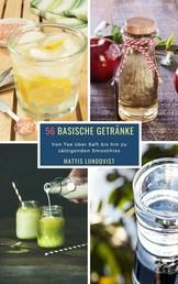 56 Basische Getränke - Von Tee über Saft bis hin zu sättigenden Smoothies