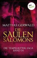 Mattias Gerwald: Die Tempelritter-Saga - Band 24: Die Säulen Salomons