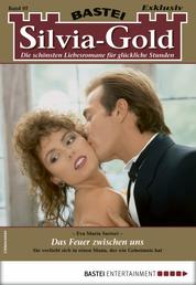 Silvia-Gold 97 - Liebesroman - Das Feuer zwischen uns