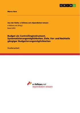 Budget als Controllinginstrument. Systematisierungsmöglichkeiten, Ziele, Vor- und Nachteile gängiger Budgetierungsmöglichkeiten