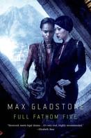 Max Gladstone: Full Fathom Five