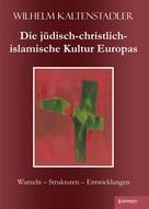 Wilhelm Kaltenstadler: Die jüdisch-christlich-islamische Kultur Europas
