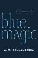 A.M. Dellamonica: Blue Magic