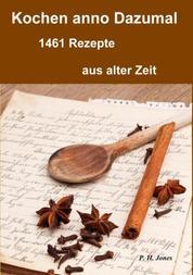 Kochen anno dazumal – 1461 Rezepte aus alter Zeit