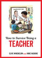 Mike Haskins: How to Survive Being a Teacher