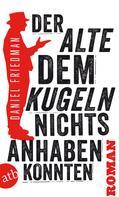 Daniel Friedman: Der Alte, dem Kugeln nichts anhaben konnten ★★★★