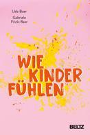 Udo Baer: Wie Kinder fühlen