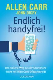 Endlich handyfrei! - Der einfache Weg aus der Smartphone-Sucht mit Allen Carrs Erfolgsmethode
