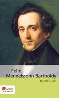 Martin Geck: Felix Mendelssohn Bartholdy