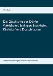 Die Geschichte der Dörfer Wörishofen, Schlingen, Stockheim, Kirchdorf und Dorschhausen - Eine Materialsammlung bis Mitte des 19. Jahrhunderts
